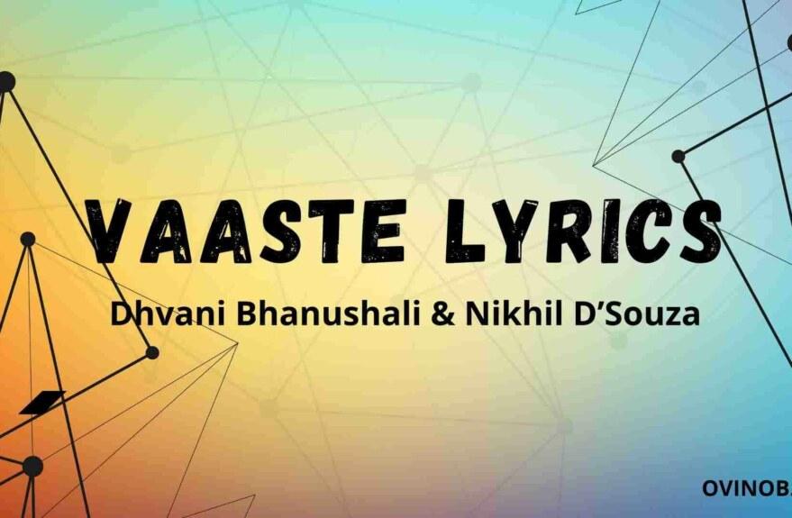 Vaaste Lyrics ( वास्ते लिरिक्रस ) -Dhvani Bhanushali
